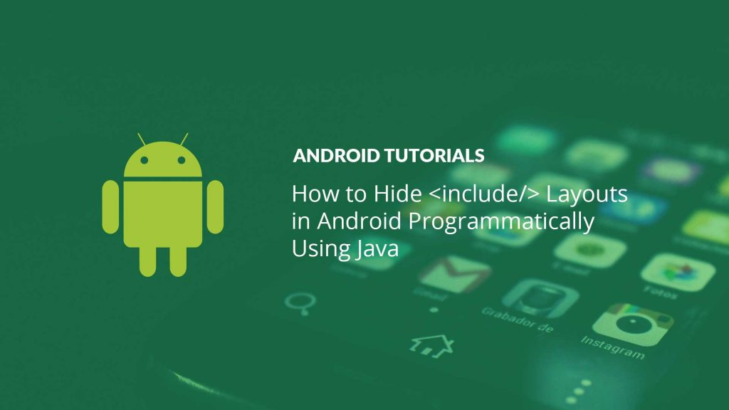 How to Hide Include Layouts in Android Programmatically with Java