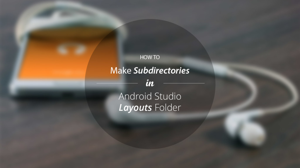 How to Create Subdirectories in Android Studio Layouts Folder