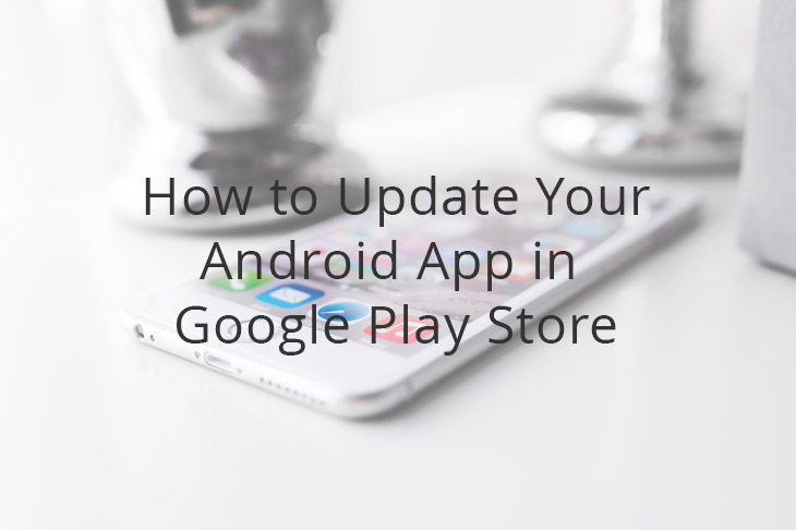 How to Update Your Android App in Google Play Store?