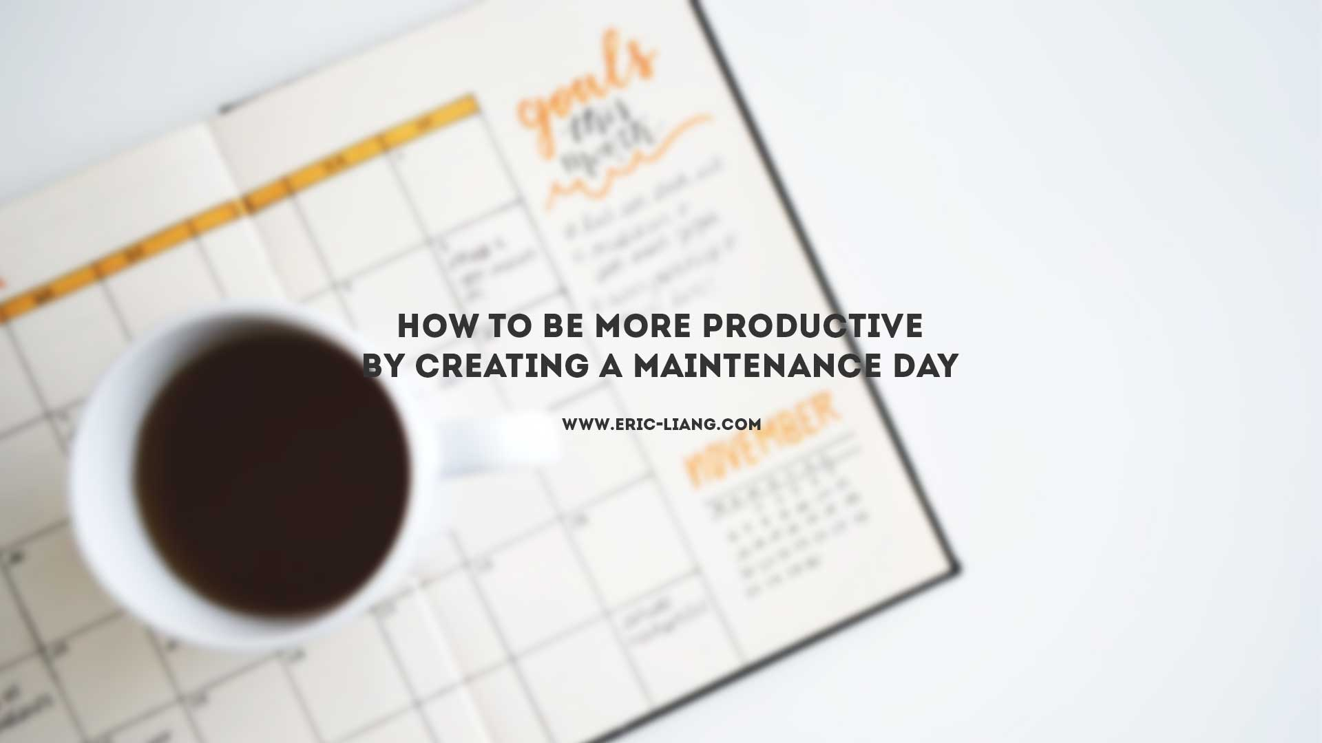 How to Be More Productive By Creating a Maintenance Day