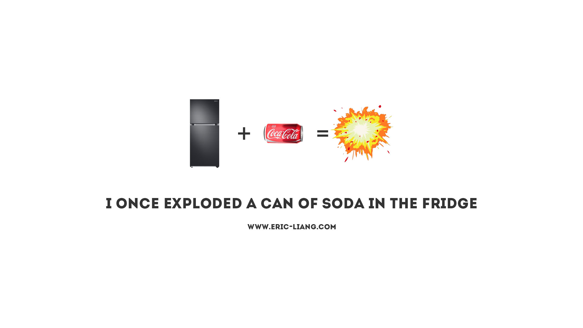 I Once Exploded A Can Of Soda In The Fridge