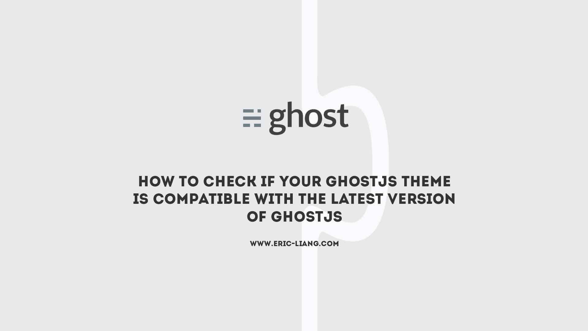 How to Check If Your GhostJS Theme Is Compatible With The Latest Version Of GhostJS